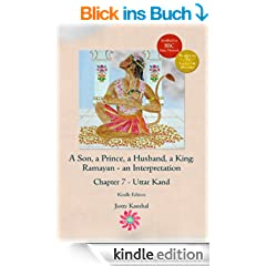A Son, a Prince, a Husband, a King: Ramayan - an Interpretation: Chapter Seven - Uttar Kand (English Edition)
