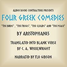 Four Greek Comedies: 'The Birds', 'The Frogs', 'The Clouds', and 'The Peace' (       UNABRIDGED) by Aristophanes, C. A. Wheelwright (translator) Narrated by Flo Gibson