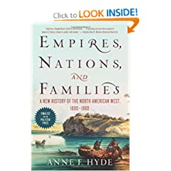 Empires, Nations, and Families: A New History of the North American West, 1800-1860 by Anne F. Hyde