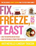 img - for Fix, Freeze, Feast: The Delicious, Money-Saving Way to Feed Your Family book / textbook / text book