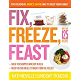 Fix, Freeze, Feast: The Delicious, Money-Saving Way to Feed Your Family ~ Kati Neville