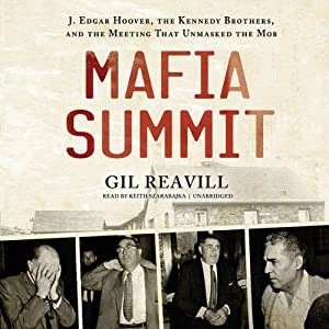 Mafia Summit: J. Edgar Hoover, the Kennedy Brothers, and the Meeting That Unmasked the Mob | [Gil Reavill]