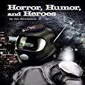 Horror, Humor, And Heroes Audiobook by Jim Bernheimer Narrated by Jeffrey Kafer