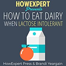 How to Eat Dairy When Lactose Intolerant Audiobook by  HowExpert Press, Brandi Yeargain Narrated by Megan Bramlett