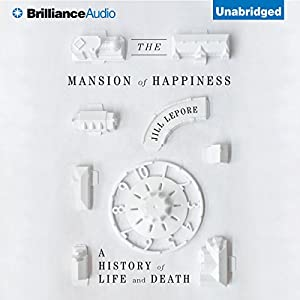 The Mansion of Happiness: A History of Life and Death | [Jill Lepore]