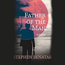 Father of the Man: A Novel (       UNABRIDGED) by Stephen Benatar Narrated by Paul Ansdell