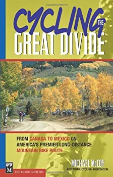 cycling the great divide: from canada to mexico on america's premier long distance mountain bike route - michael mccoy