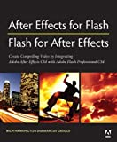 After Effects for Flash/Flash for After Effects: Dynamic Animation and Video with Adobe After Effects CS4 and Adobe Flash CS4 Professional: ... and Flash for Creative Results with Video Richard Harrington