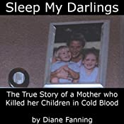Sleep My Darlings: The True Story of a Mother Who Killed Her Children in Cold Blood | [Diane Fanning]