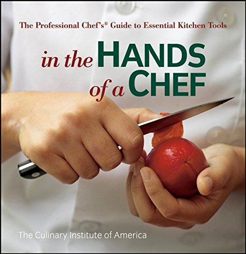 In the Hands of a Chef: The Professional Chef's Guide to Essential Kitchen Tools (Cia Professional Chef compare prices)