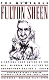 The Quotable Fulton Sheen: A Topical Compilation of the Wit, Wisdom, and Satire of Archbishop Fulton J. Sheen (0385262264) by Fulton Sheen