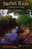 img - for Neches River User Guide (River Books, Sponsored by The Meadows Center for Water and the Environment, Texa) book / textbook / text book