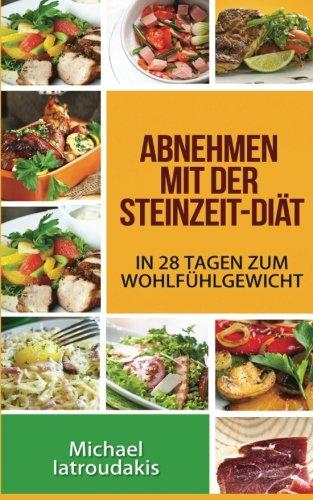 Abnehmen mit der Steinzeit-Diät: In 28 Tagen zum Wohlfühlgewicht (Paleo-Diät / WISSEN KOMPAKT)