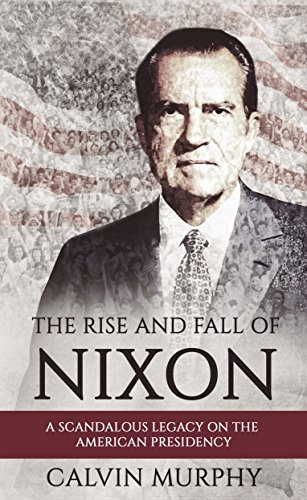 The Rise and Fall of Nixon: A Scandalous Legacy on the American Presidency