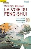 La voie du Feng Shui - Chevaucher le temps, apprivoiser l'espace, prendre sa place...