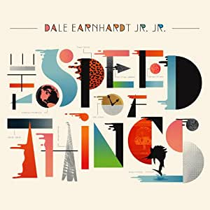 Dale Earnhardt Jr. Jr. - The Speed of Things - Amazon.com Music