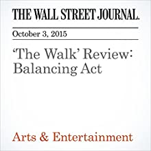 'The Walk' Review: Balancing Act (       UNABRIDGED) by Joe Morgenstern Narrated by Paul Ryden