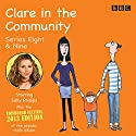 Clare in the Community: Series 8 & 9 plus the 2013 Edinburgh Festival Special Radio/TV Program by Harry Venning, David Ramsden Narrated by Sallys Phillips, Alex Lowe,  a full cast