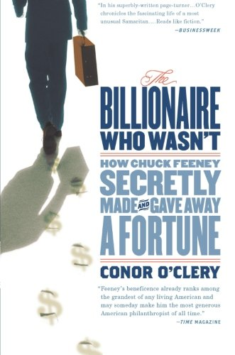 The Billionaire Who Wasn't: How Chuck Feeney Secretly Made and Gave Away a Fortune: Conor O'Clery: 9781586486426: Amazon.com: Books