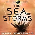 Lodestone, Book One: The Sea of Storms (       UNABRIDGED) by Mark Whiteway Narrated by Nathan William Heller