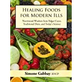 Healing Foods for Modern Ills: Nutritional Wisdom from Edgar Cayce, Traditional Diets, and Today's Science ~ Simone Gabbay