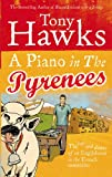 A Piano in the Pyrenees: The Ups and Downs of an Englishman in the French Mountains (0091902673) by Hawks, Tony
