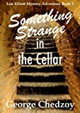 Something Strange in the Cellar (Lou Elliott Mystery Adventures Book 3)