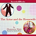 The Actor and the Housewife (       UNABRIDGED) by Shannon Hale Narrated by Christina Moore