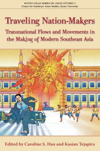 Traveling Nation-makers: Transnational Flows and Movements in the Making of Modern Southeast Asia (Kyoto CSEAS Series on Asian Studies)