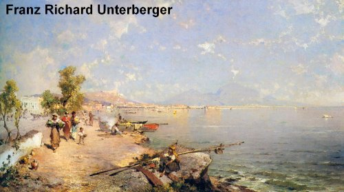 34 Amazing Color Paintings of Franz Richard Unterberger - Austrian Landscape Painter (August 15, 1837 - May 25, 1902)