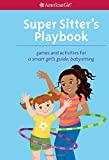 Super Sitter s Playbook: Games and Activities for A Smart Girl s Guide: Babysitting (American Girl)