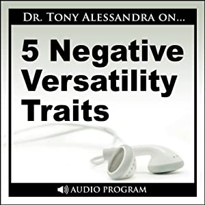 5 Negative Versatility Traits | [Tony Alessandra]