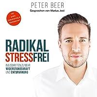 Radikal stressfrei: In sechs Schritten zu mehr Widerstandskraft und Entspannung Hörbuch