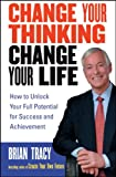img - for Change Your Thinking, Change Your Life: How to Unlock Your Full Potential for Success and Achievement book / textbook / text book