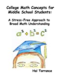 img - for College Math Concepts For Middle School Students: A Stress-Free Approach To Broad Math Understanding book / textbook / text book