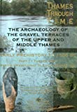 The Thames through Time: The Archaeology of the Gravel Terraces of the Upper and Middle Thames. The Formation and Changing Environment of the Thames ... Thames Valley Landscape Monograph) (0954962788) by Barclay, Alistair