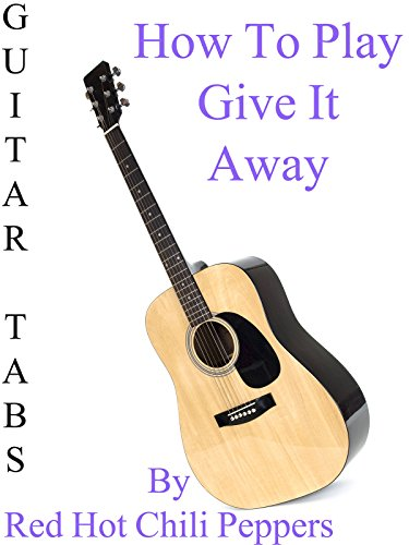 How To Play Give It Away By Red Hot Chili Peppers - Guitar Tabs