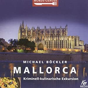 Mallorca: Kriminell-kulinarische Exkursion (Mords-Genuss) Hörbuch