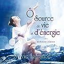 Ô source de vie et d'énergie : Méditations guidées | Livre audio Auteur(s) : Sylvie Lafrance Narrateur(s) : Sylvie Lafrance