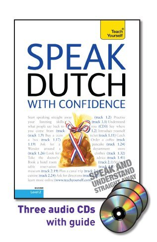 Speak Dutch with Confidence with Three Audio CDs: A Teach Yourself Guide (Teach Yourself: Level 2)