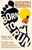 Christopher McDougall Born to Run: The hidden tribe, the ultra-runners, and the greatest race the world has never seen
