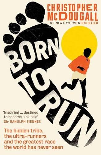 Born to Run: der versteckte Stamm, die Ultra-Läufer und das größte Rennen die Welt noch nie gesehen hat