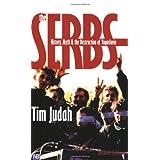 The Serbs: History, Myth and the Destruction of Yugoslavia (Yale Nota Bene)by Tim Judah