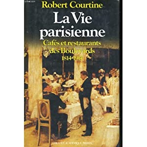 La vie parisienne. Cafes et restaurants des boulevards 1814-1914 (French Edition) Robert J. Courtine