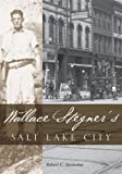 img - for Wallace Stegners Salt Lake City by Robert C Steensma (2007-08-16) book / textbook / text book