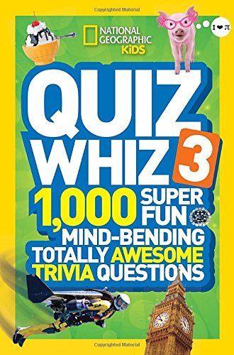 Quiz Whiz 3: 1,000 Super Fun, Mind-Bending, Totally Awesome Trivia Questions