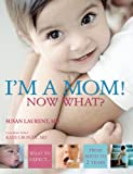 img - for I'm a Mom! Now What? book / textbook / text book