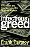 Infectious Greed How Deceit and Risk Corrupted the Financial Markets by Partnoy, Frank [Holt Paperbacks,2004] [Paperback]
