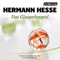 Das Glasperlenspiel Hörbuch von Hermann Hesse Gesprochen von: Hanns Zischler, Mark Waschke