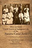 Silver and Gold: : Untold Stories of Immigrant Life in the Panama Canal Zone